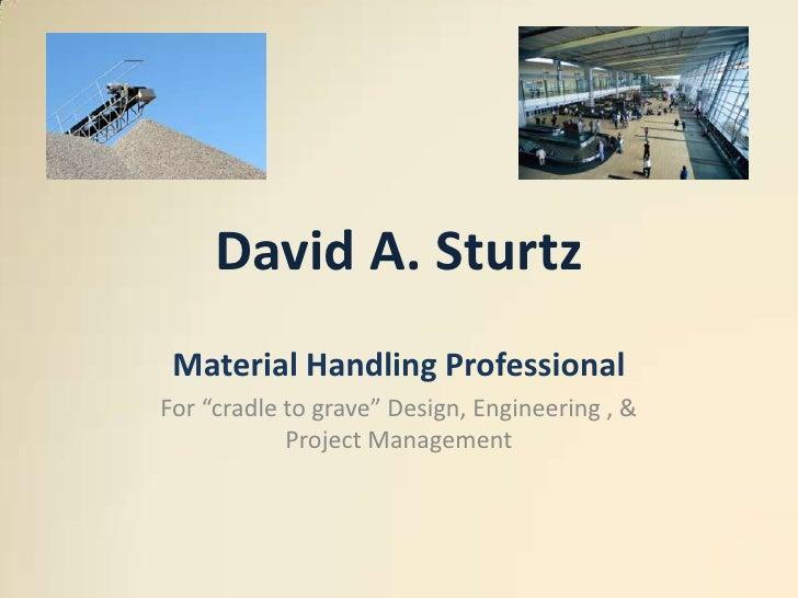 "David A. Sturtz<br />Material Handling Professional<br />For ""cradle to grave"" Design, Engineering , & Project Management<..."