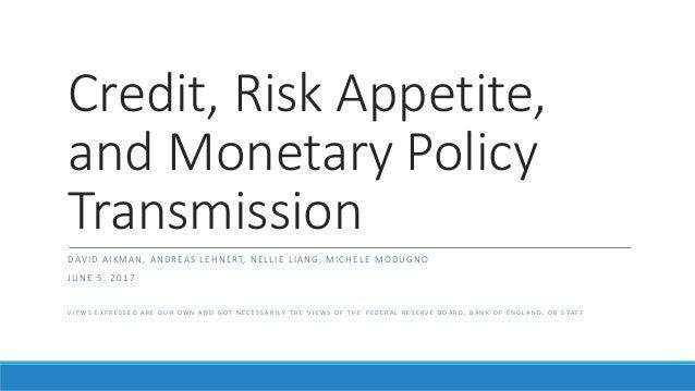Credit, Risk Appetite, and Monetary Policy Transmission D AV I D A I K M A N , A N D R EA S L E H N E RT, N E L L I E L I ...