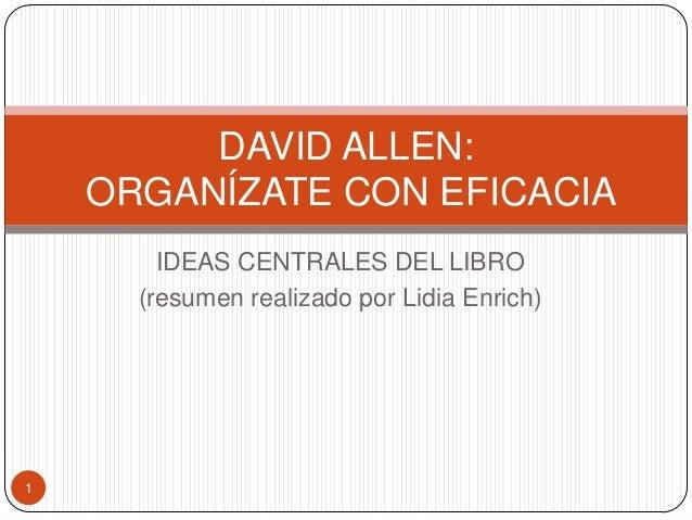 IDEAS CENTRALES DEL LIBRO (resumen realizado por Lidia Enrich) DAVID ALLEN: ORGANÍZATE CON EFICACIA 1