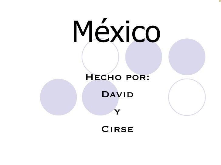 México Hecho por: David y Cirse