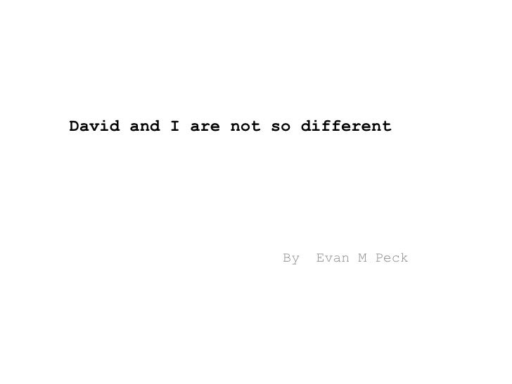David and I are not so different By  Evan M Peck