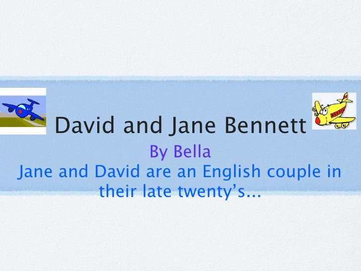 David and Jane Bennett                 By Bella Jane and David are an English couple in          their late twenty's...
