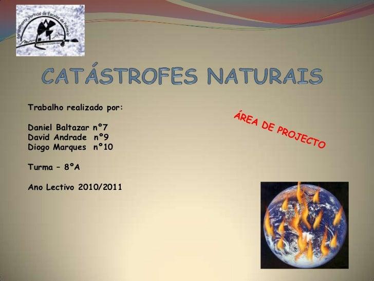 CATÁSTROFES NATURAIS<br />Trabalho realizado por:<br />Daniel Baltazar nº7<br />David Andrade  nº9<br />Diogo Marques  nº1...