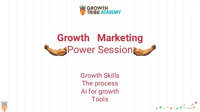 Growth Marketing Power Session Growth Skills The process Ai for growth Tools
