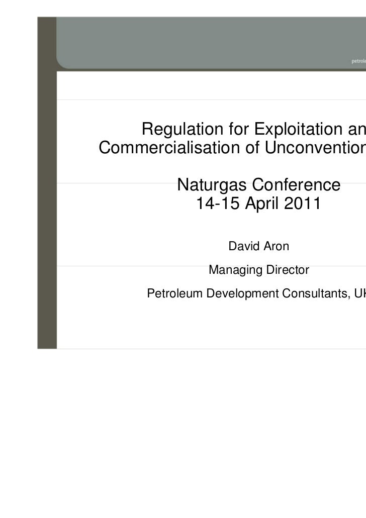 Regulation for Exploitation andCommercialisation of Unconventional Gas         Naturgas Conference           14-15 April 2...