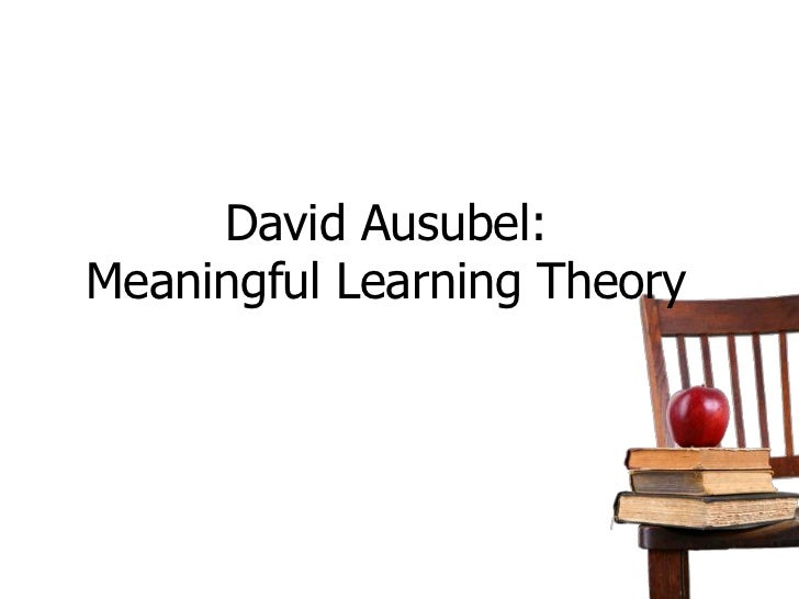 David Ausubel:Meaningful Learning Theory<br />