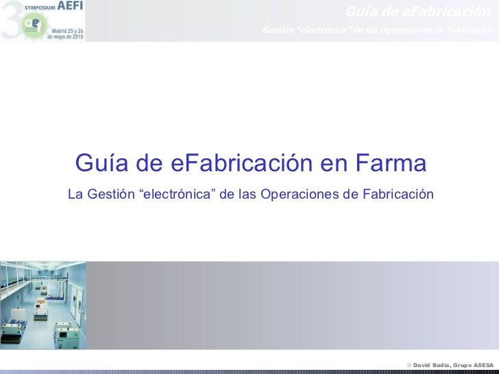"""Guía de eFabricación en Farma La Gestión """"electrónica"""" de las Operaciones de Fabricación"""