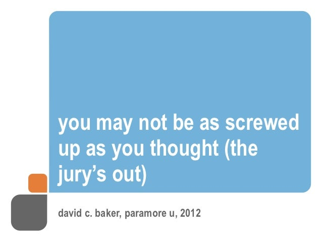 you may not be as screwedup as you thought (thejury's out)david c. baker, paramore u, 2012