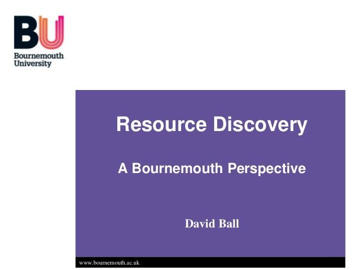 Resource Discovery             A Bournemouth Perspective                        David Ballwww.bournemouth.ac.uk