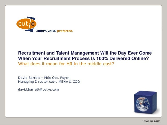 www.cut-e.com Startfolie Recruitment and Talent Management Will the Day Ever Come When Your Recruitment Process Is 100% De...