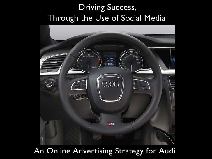 Driving Success, Through the Use of Social Media   An Online Advertising Strategy for Audi