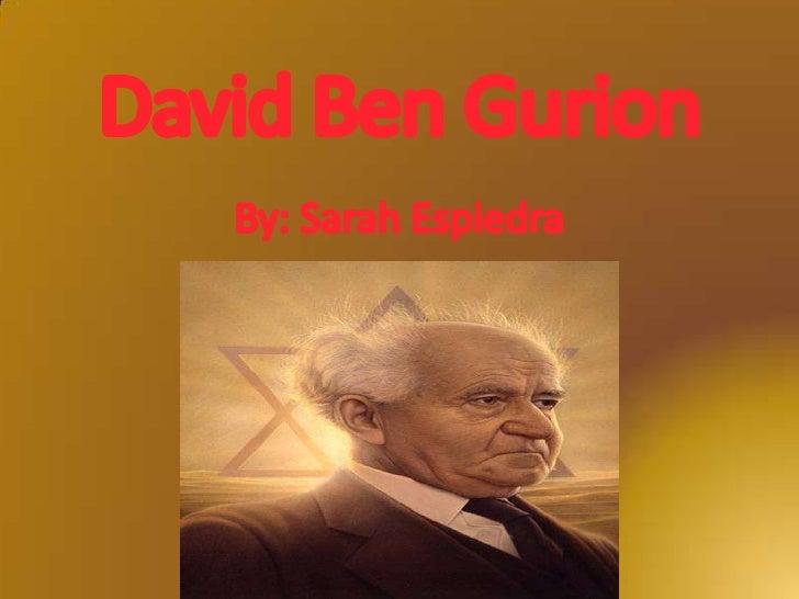 David Ben Gurion<br />By: Sarah Espiedra<br />