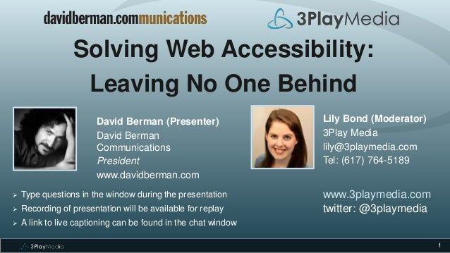 1 Solving Web Accessibility: Leaving No One Behind David Berman (Presenter) David Berman Communications President www.davi...