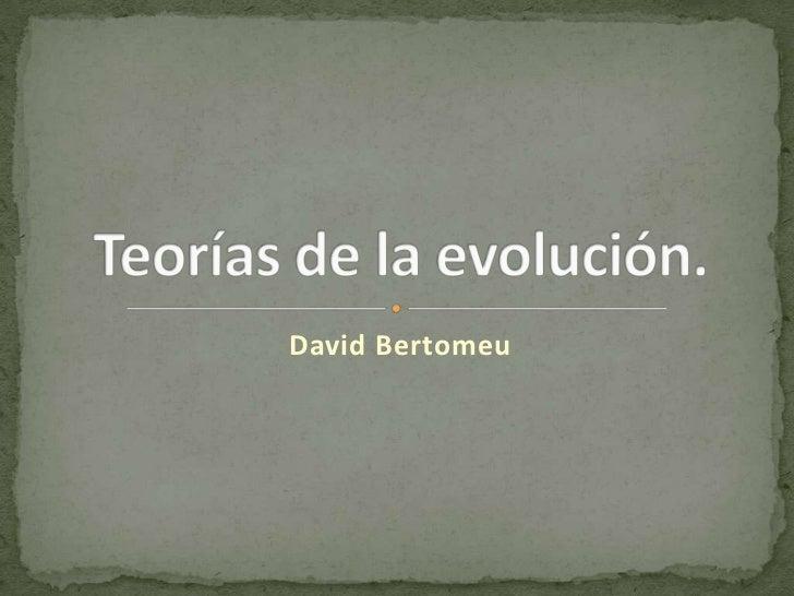 David Bertomeu<br />Teorías de la evolución.<br />