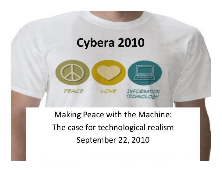 Cybera  2010       Making  Peace  with  the  Machine:     The  case  for  technological  realism ...