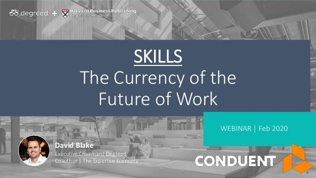 ++ WEBINAR | Feb 2020 SKILLS The Currency of the Future of Work David Blake Executive Chairman| Degreed Coauthor | The Exp...