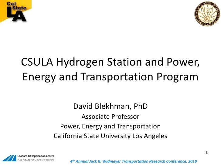 CSULA Hydrogen Station and Power, Energy and Transportation Program<br />David Blekhman, PhD<br />Associate Professor<br /...