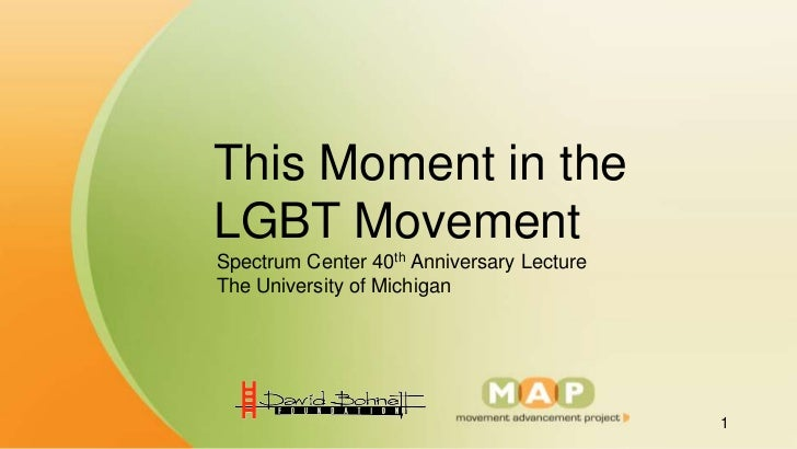This Moment in theLGBT MovementSpectrum Center 40th Anniversary LectureThe University of Michigan                         ...