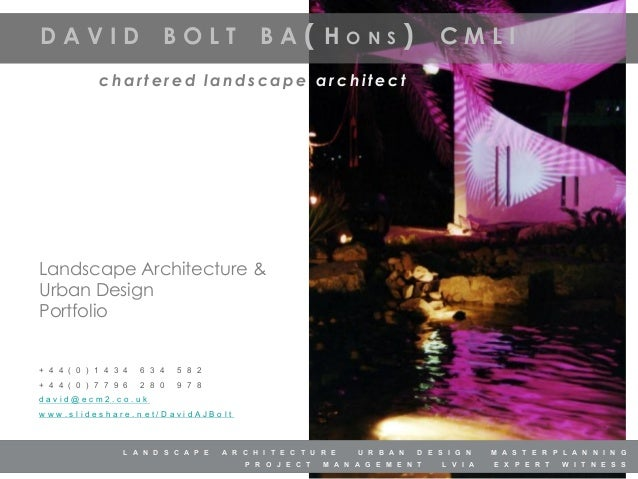 DAVID  BOLT  BA  (HONS) CMLI  chartered landscape architect  Landscape Architecture & Urban Design Portfolio + 4 4 ( 0 ) 1...