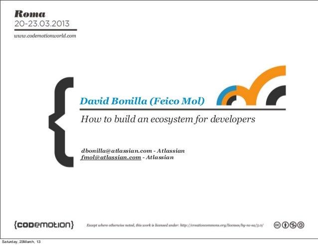 dbonilla@atlassian.com - Atlassianfmol@atlassian.com - AtlassianDavid Bonilla (Feico Mol)How to build an ecosystem for dev...