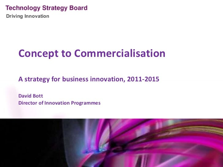 <ul><li>Concept to Commercialisation </li></ul><ul><li>A strategy for business innovation, 2011-2015 </li></ul><ul><li>Dav...