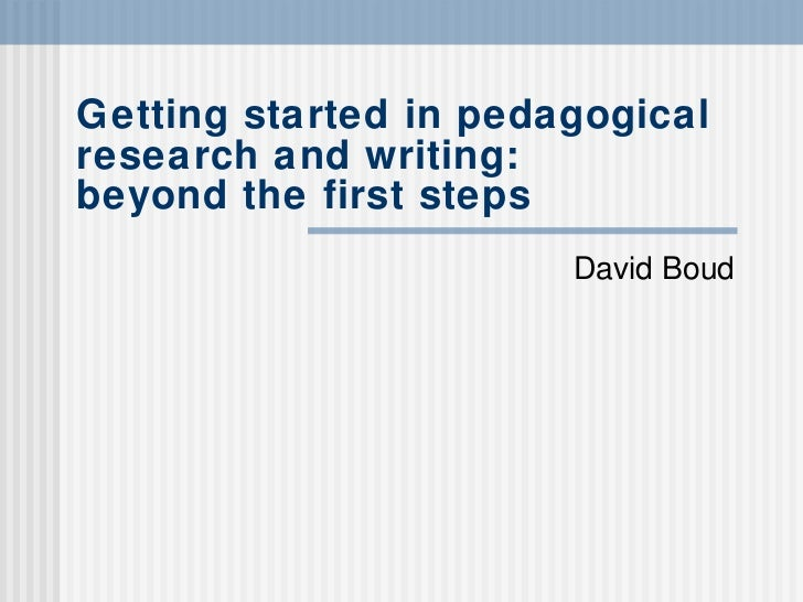 Getting started in pedagogical research and writing: beyond the first steps David Boud