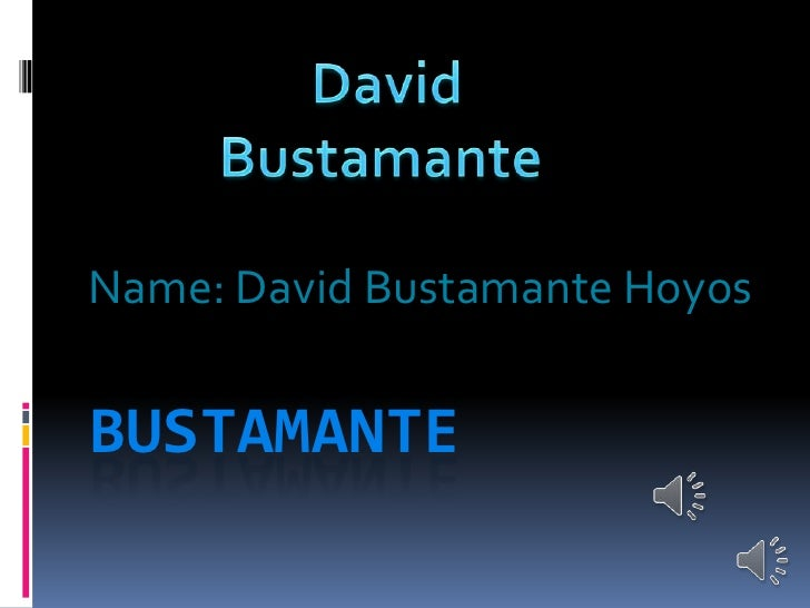 Name: David Bustamante HoyosBUSTAMANTE