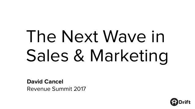 The Next Wave in Sales & Marketing David Cancel Revenue Summit 2017