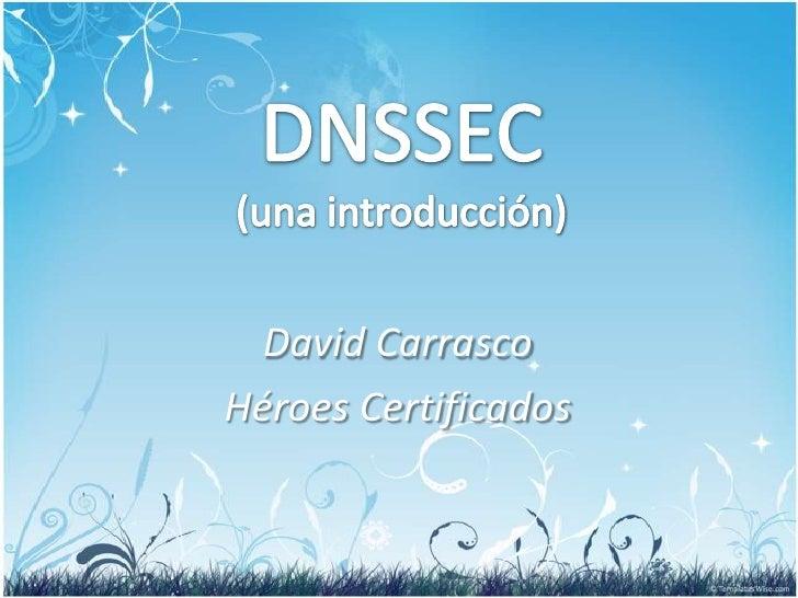 DNSSEC(una introducción)<br />David Carrasco<br />Héroes Certificados<br />
