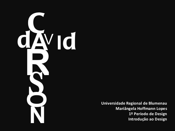 Universidade Regional de Blumenau Mariângela Hoffmann Lopes 1º Período de Design Introdução ao Design C A R S O N d V I d