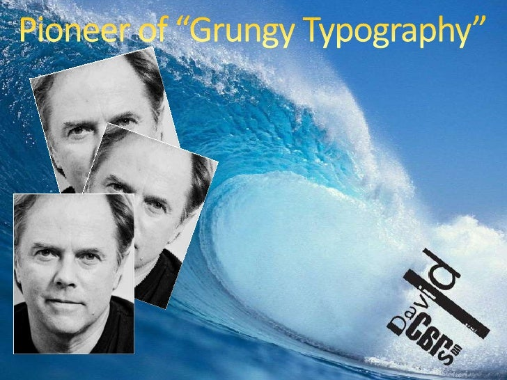 """Pioneer of """"Grungy Typography""""<br />"""