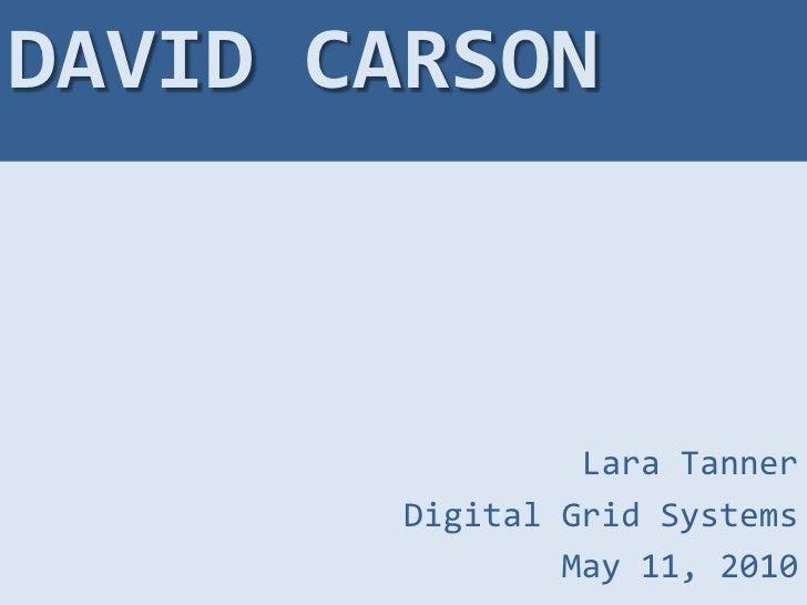 DAVID CARSON<br />Lara Tanner<br />Digital Grid Systems<br />May 11, 2010<br />