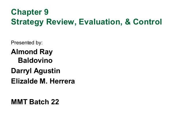 Chapter 9Strategy Review, Evaluation, & ControlPresented by:Almond RayBaldovinoDarryl AgustinElizalde M. HerreraMMT Batch 22