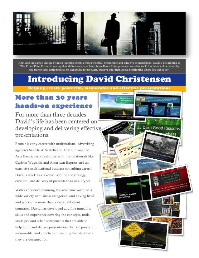 Applying the same skills he brings to helping clients create powerful, memorable and effective presentations, David's posi...