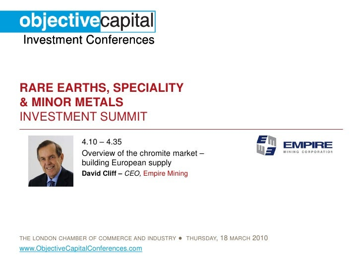 Investment Conferences   RARE EARTHS, SPECIALITY & MINOR METALS INVESTMENT SUMMIT                  4.10 – 4.35            ...