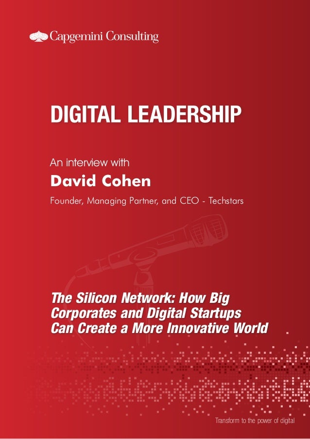 An interview with Transform to the power of digital David Cohen Founder, Managing Partner, and CEO - Techstars The Silicon...