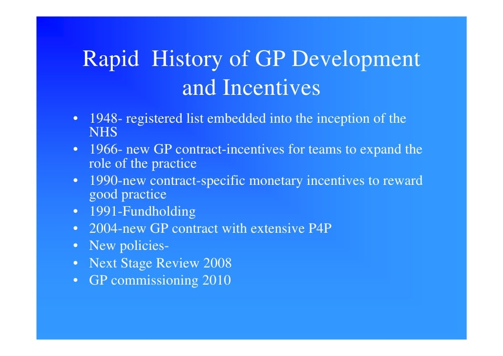 Rapid History of GP Development           and Incentives • 1948- registered list embedded into the inception of the   NHS ...