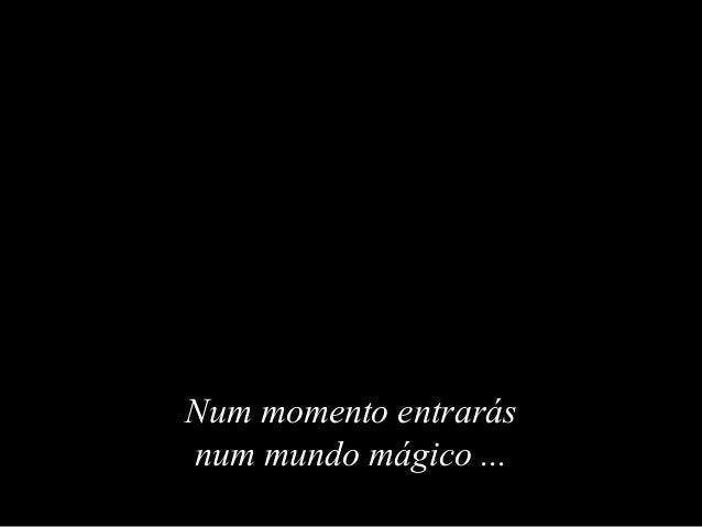 Num momento entrarásNum momento entrarás num mundo mágiconum mundo mágico ......