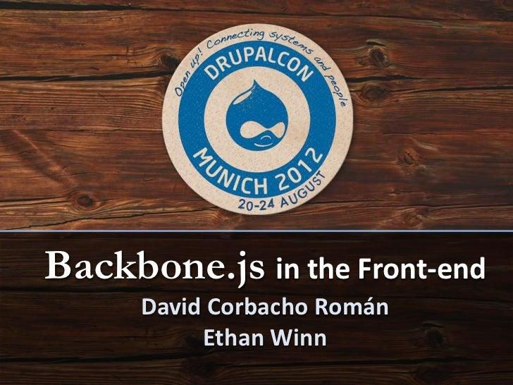 Backbone.js in the Front-end      David Corbacho Román           Ethan Winn