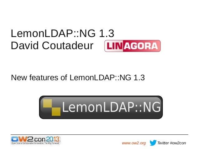 LemonLDAP::NG 1.3 David Coutadeur New features of LemonLDAP::NG 1.3  www.ow2.org  Twitter #ow2con