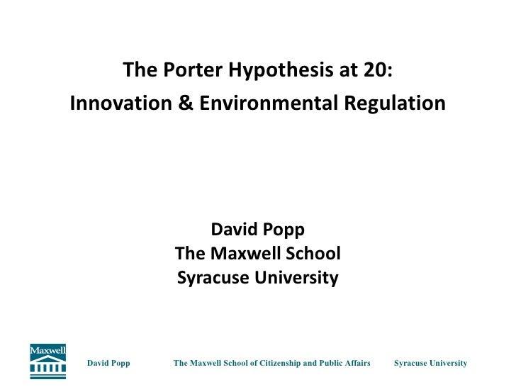 <ul><li>The Porter Hypothesis at 20: </li></ul><ul><li>Innovation & Environmental Regulation </li></ul><ul><li>David Popp ...