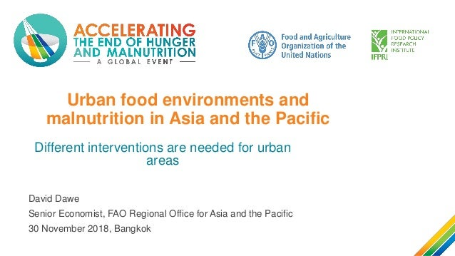 Urban food environments and malnutrition in Asia and the Pacific Different interventions are needed for urban areas David ...
