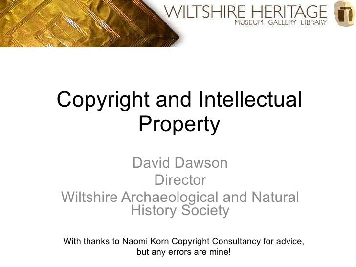 Copyright and Intellectual Property David Dawson Director Wiltshire Archaeological and Natural History Society With thanks...