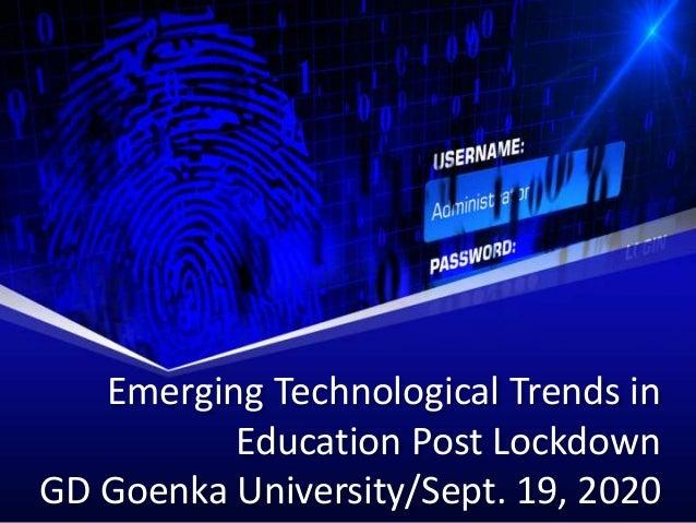 Emerging Technological Trends in Education Post Lockdown GD Goenka University/Sept. 19, 2020