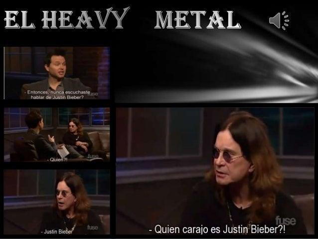 OrigenesEl heavy metal o solamente metal (en español traducido literalmente como «metalpesado»)1 2 3 4 5 es un género musi...