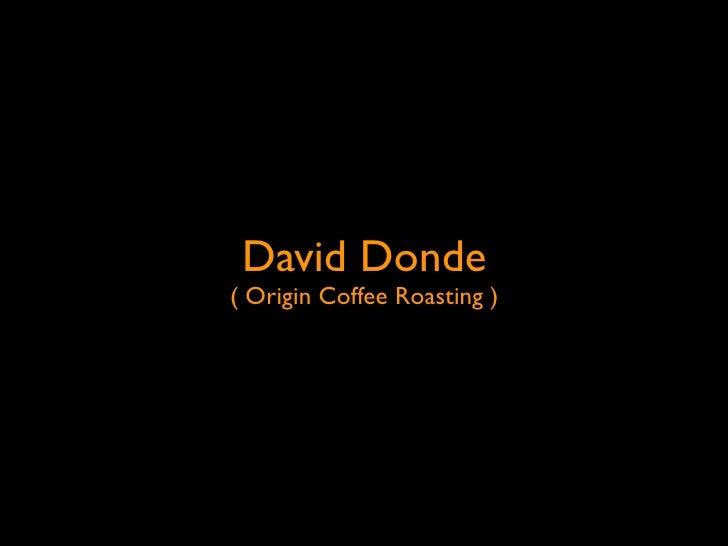 David Donde ( Origin Coffee Roasting )