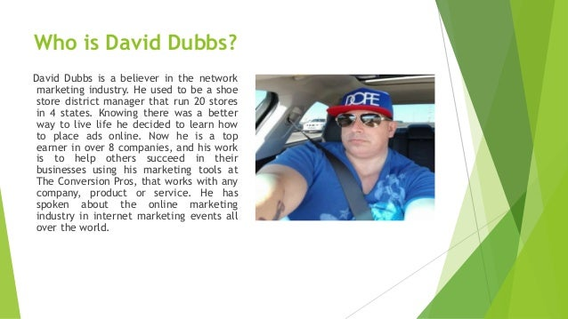 Who is David Dubbs? David Dubbs is a believer in the network marketing industry. He used to be a shoe store district manag...