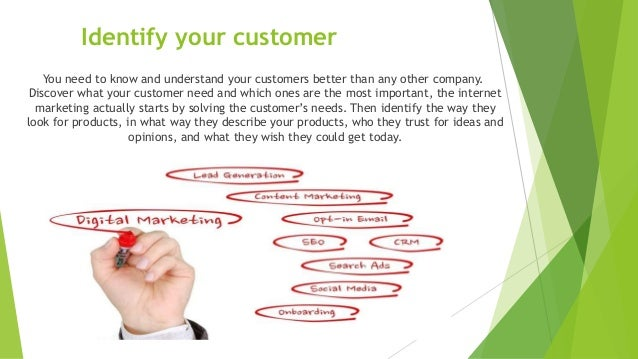 Identify your customer You need to know and understand your customers better than any other company. Discover what your cu...