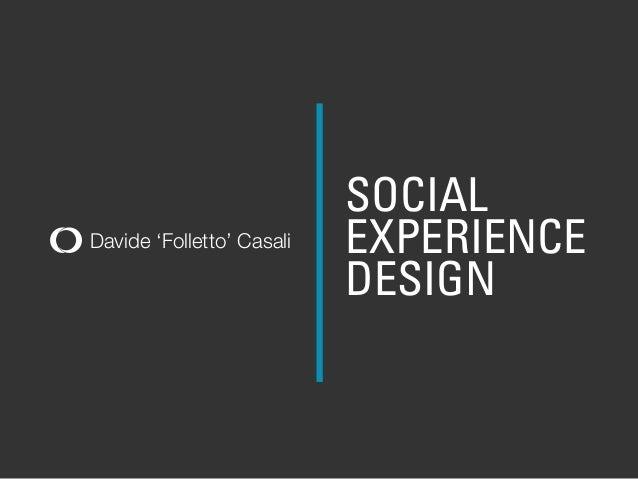 Davide 'Folletto' Casali SOCIAL EXPERIENCE DESIGN