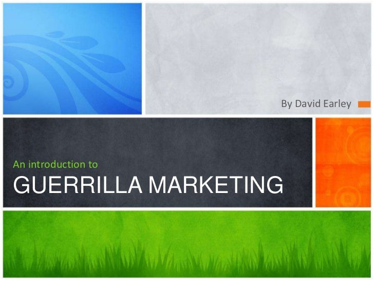 By David EarleyAn introduction toGUERRILLA MARKETING